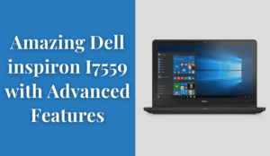 Amazing Dell Inspiron i7559 with Advanced Features